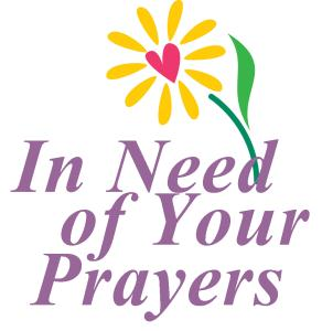 In Need of Your Need Prayers